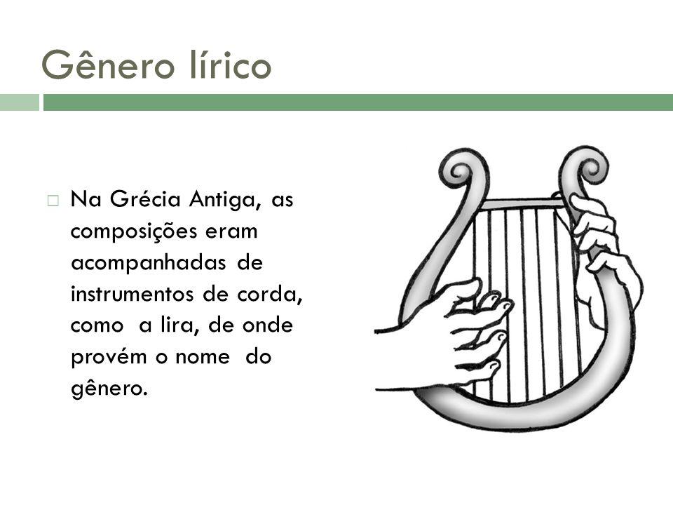 Gênero lírico Na Grécia Antiga, as composições eram acompanhadas de instrumentos de corda, como a lira, de onde provém o nome do gênero.