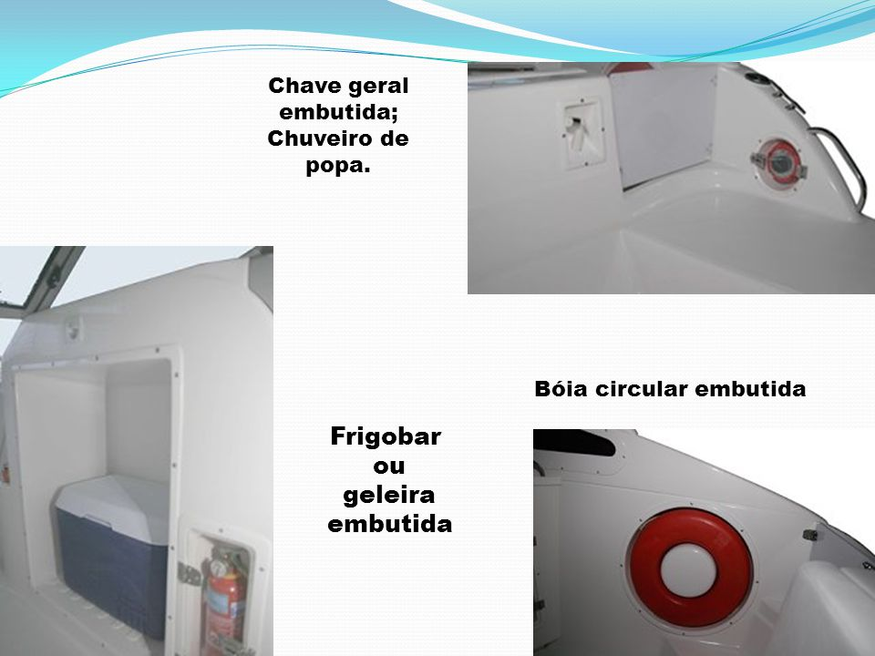 Frigobar ou geleira embutida Chave geral embutida; Chuveiro de popa.