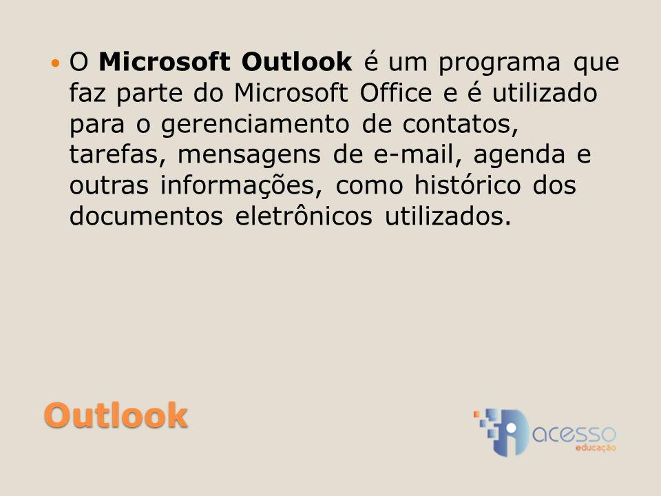 O Microsoft Outlook é um programa que faz parte do Microsoft Office e é utilizado para o gerenciamento de contatos, tarefas, mensagens de e-mail, agenda e outras informações, como histórico dos documentos eletrônicos utilizados.