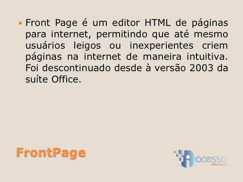 Front Page é um editor HTML de páginas para internet, permitindo que até mesmo usuários leigos ou inexperientes criem páginas na internet de maneira intuitiva. Foi descontinuado desde à versão 2003 da suíte Office.
