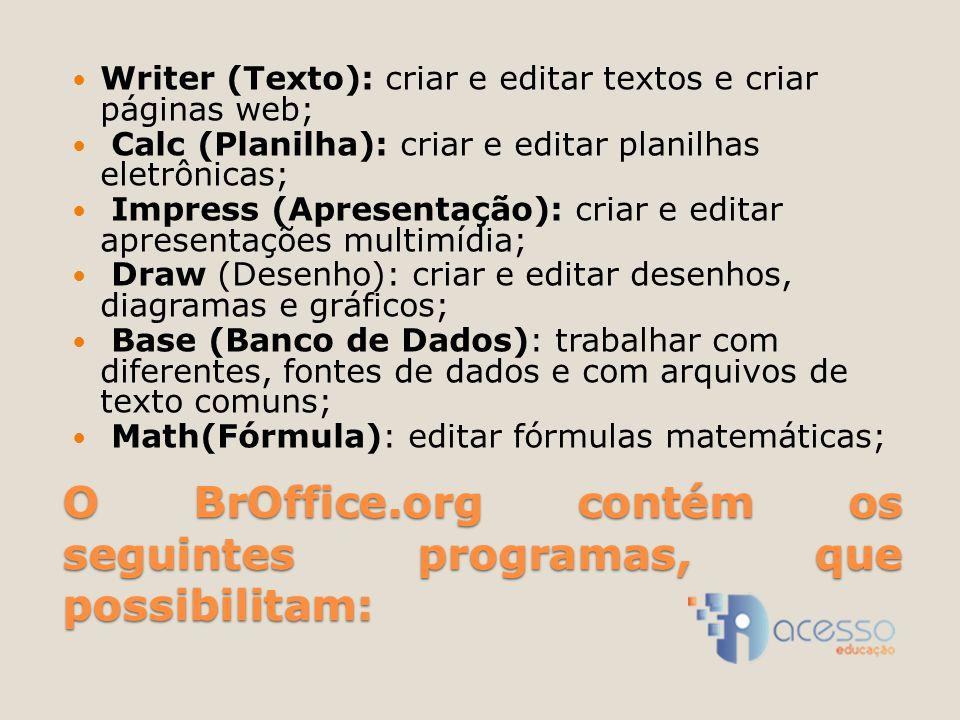 O BrOffice.org contém os seguintes programas, que possibilitam: