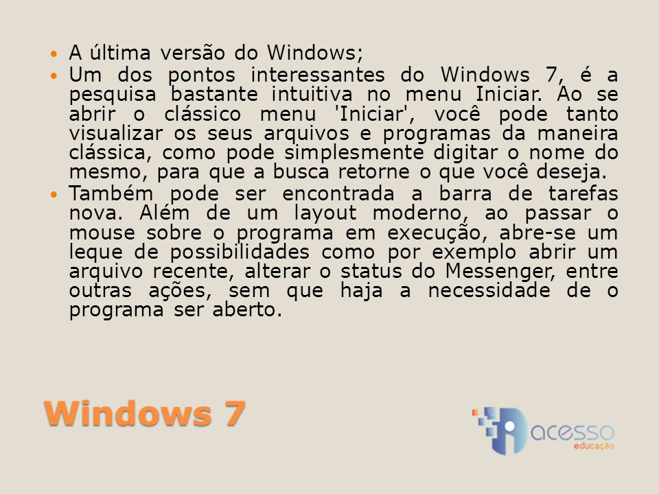 Windows 7 A última versão do Windows;