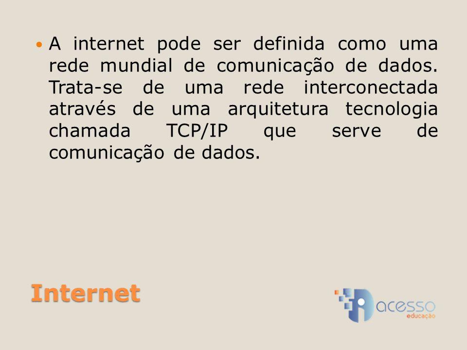 A internet pode ser definida como uma rede mundial de comunicação de dados. Trata-se de uma rede interconectada através de uma arquitetura tecnologia chamada TCP/IP que serve de comunicação de dados.