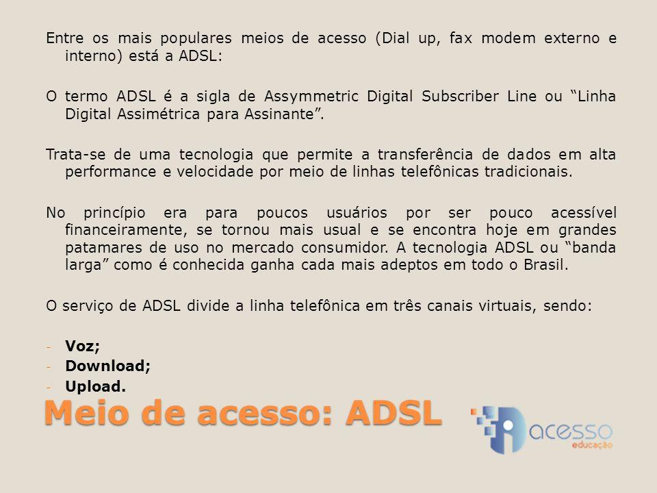 Entre os mais populares meios de acesso (Dial up, fax modem externo e interno) está a ADSL: