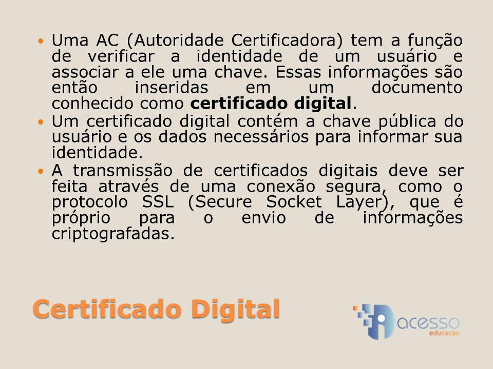 Uma AC (Autoridade Certificadora) tem a função de verificar a identidade de um usuário e associar a ele uma chave. Essas informações são então inseridas em um documento conhecido como certificado digital.