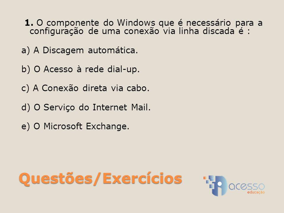 1. O componente do Windows que é necessário para a configuração de uma conexão via linha discada é :