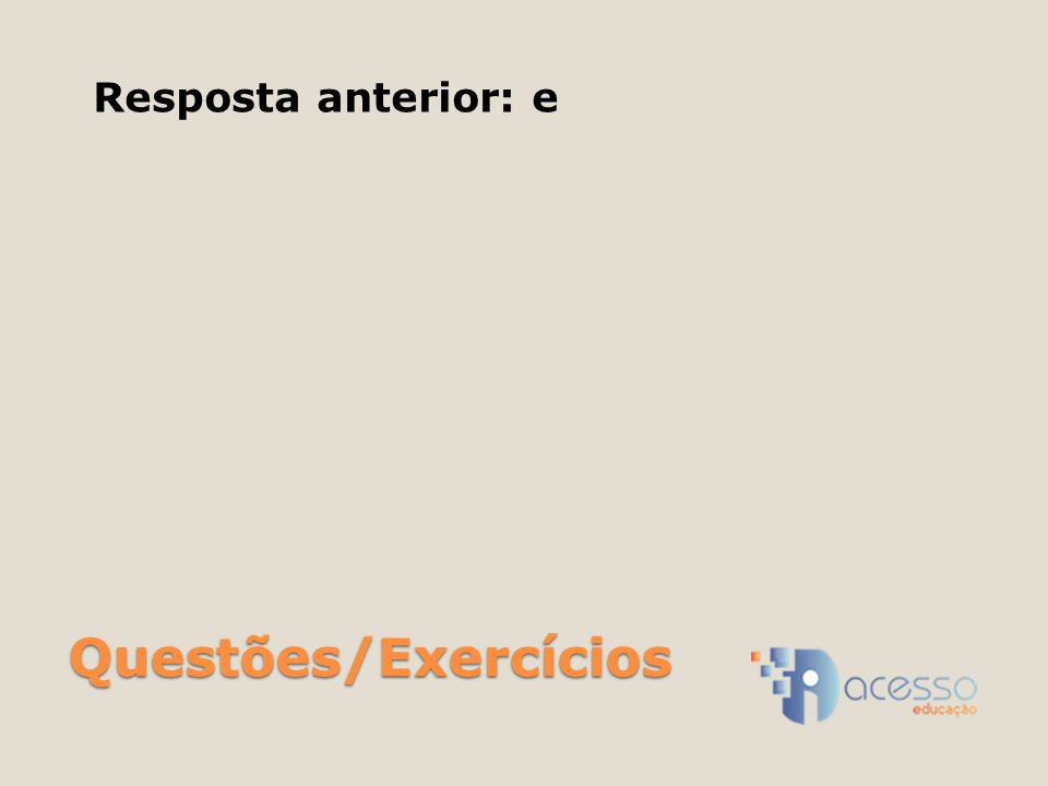 Resposta anterior: e Questões/Exercícios