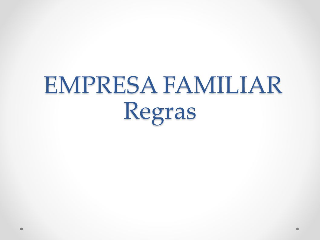 EMPRESA FAMILIAR Regras