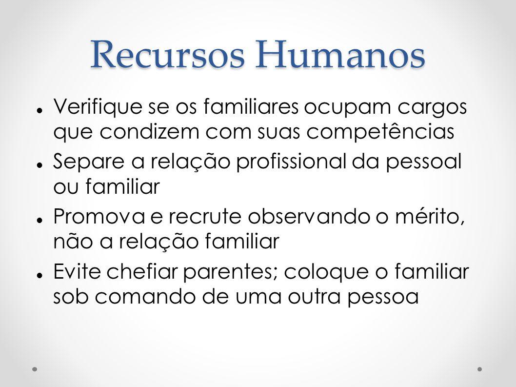 Recursos Humanos Verifique se os familiares ocupam cargos que condizem com suas competências. Separe a relação profissional da pessoal ou familiar.