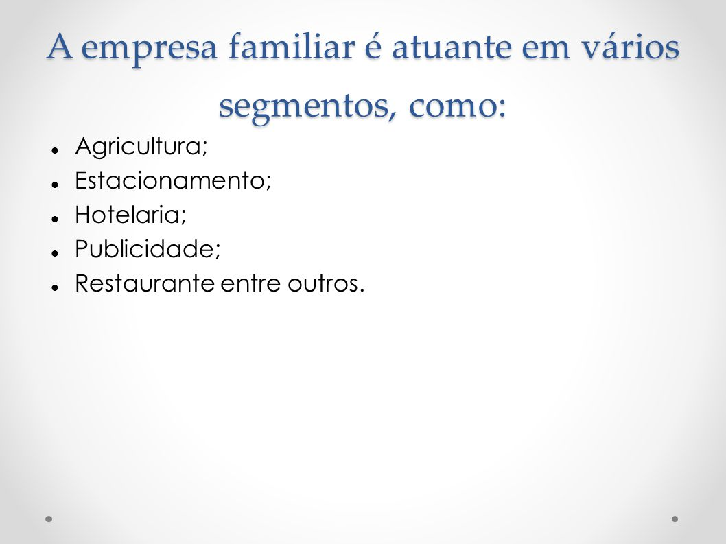A empresa familiar é atuante em vários segmentos, como: