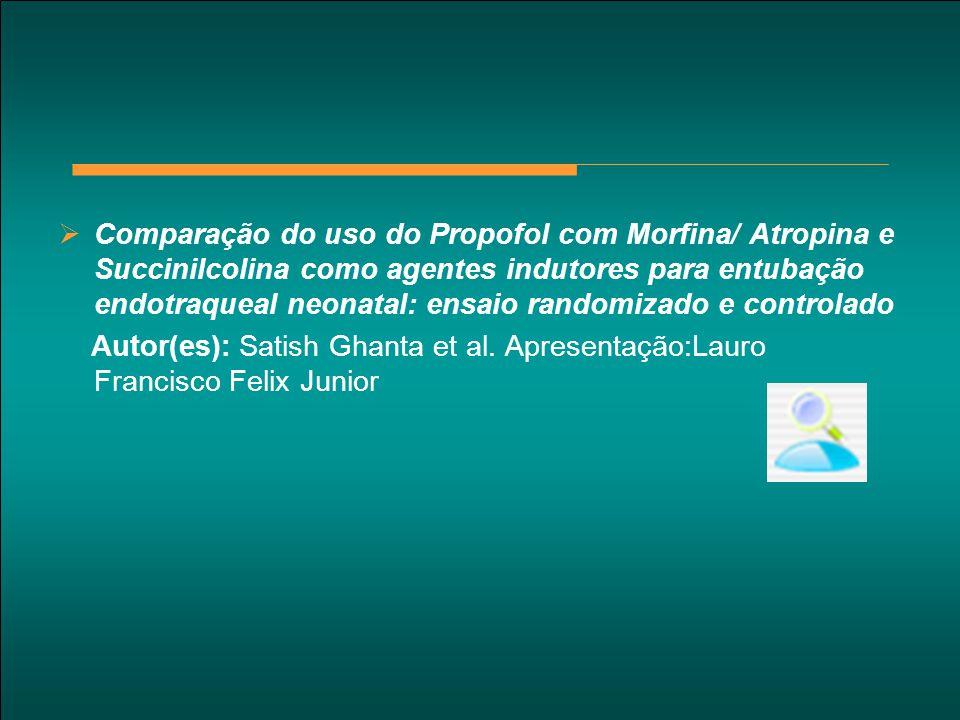 Comparação do uso do Propofol com Morfina/ Atropina e Succinilcolina como agentes indutores para entubação endotraqueal neonatal: ensaio randomizado e controlado