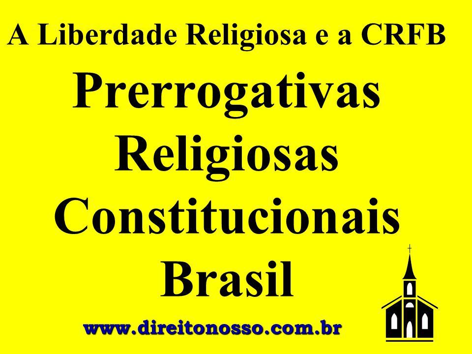 A Liberdade Religiosa e a CRFB Prerrogativas Religiosas Constitucionais Brasil