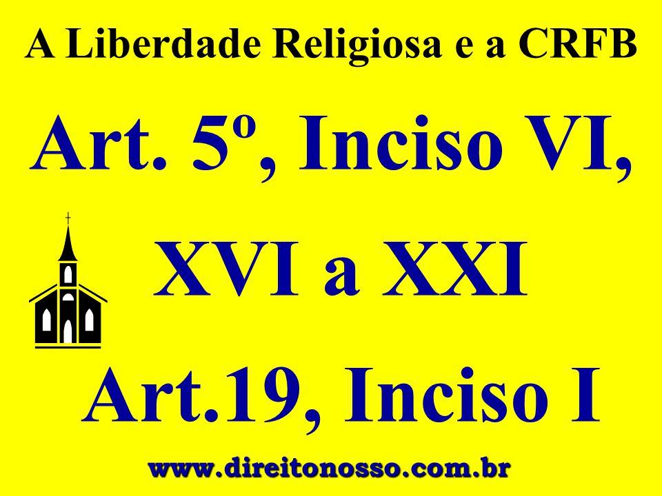 Art. 5º, Inciso VI, XVI a XXI Art.19, Inciso I