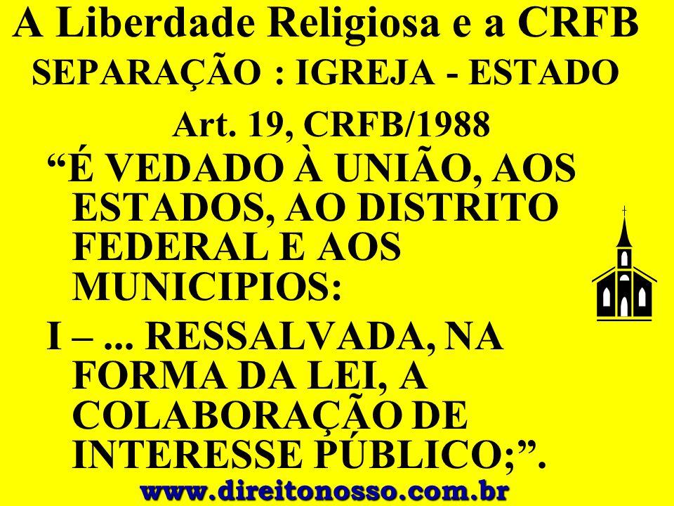 A Liberdade Religiosa e a CRFB SEPARAÇÃO : IGREJA - ESTADO Art