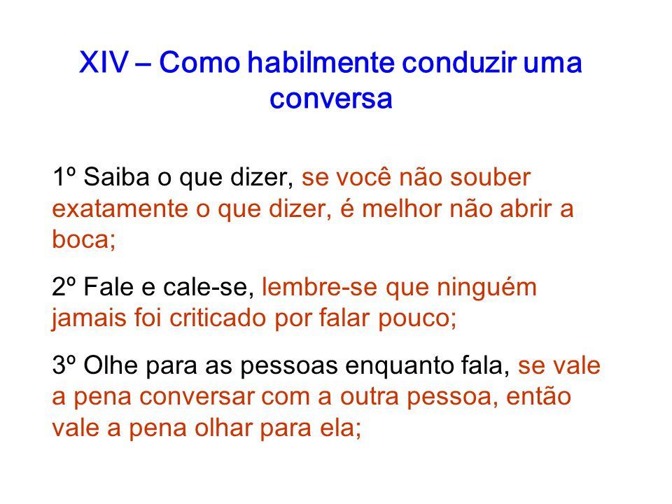XIV – Como habilmente conduzir uma conversa
