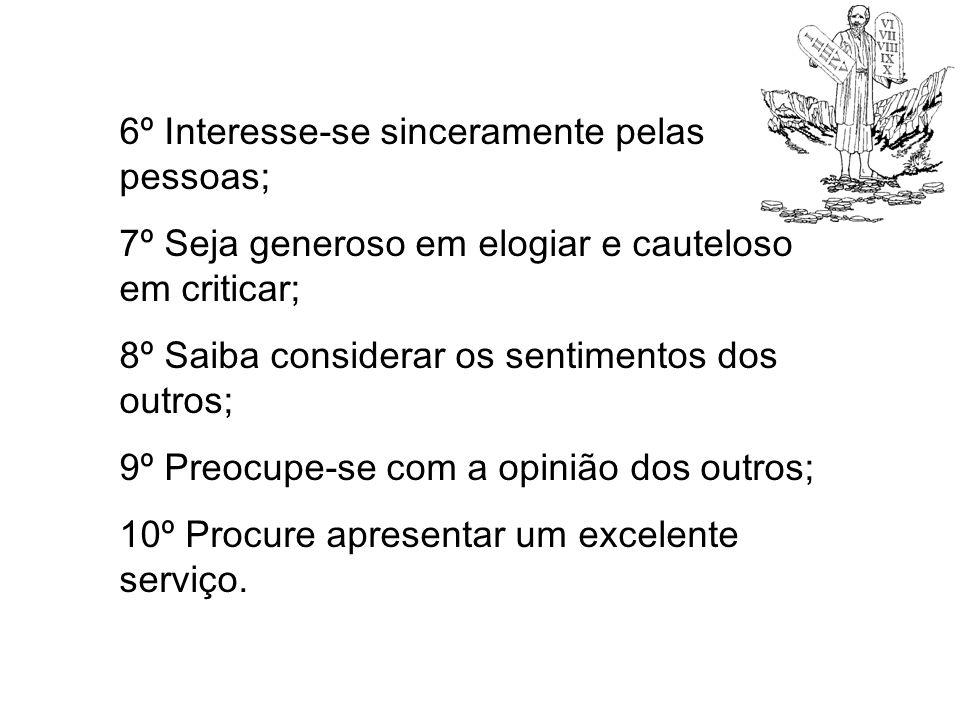 6º Interesse-se sinceramente pelas pessoas;