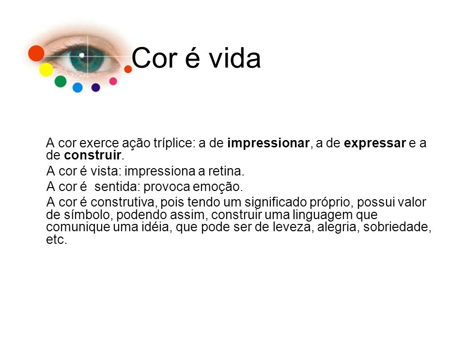 Cor é vida A cor é vista: impressiona a retina.