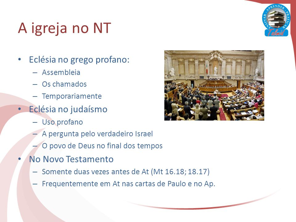 A igreja no NT Eclésia no grego profano: Eclésia no judaísmo