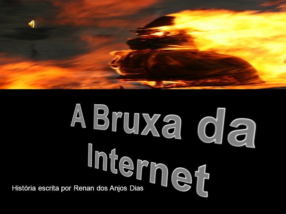 A Bruxa da Internet História escrita por Renan dos Anjos Dias
