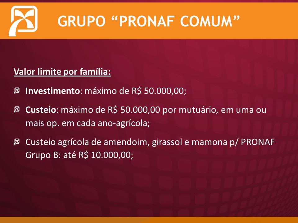 GRUPO PRONAF COMUM Valor limite por família: