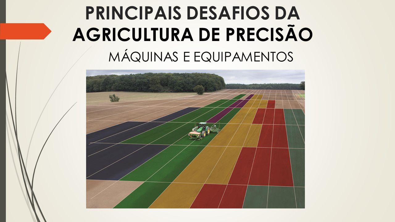 PRINCIPAIS DESAFIOS DA AGRICULTURA DE PRECISÃO