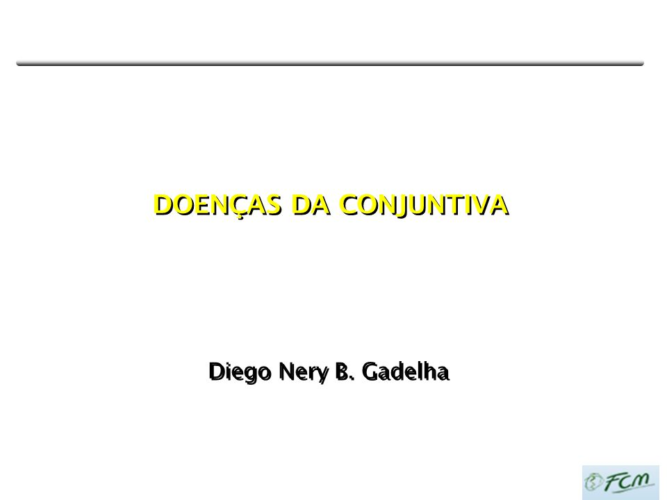 DOENÇAS DA CONJUNTIVA Diego Nery B. Gadelha