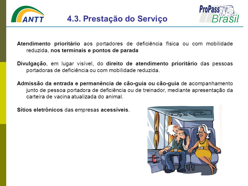 4.3. Prestação do Serviço Atendimento prioritário aos portadores de deficiência física ou com mobilidade reduzida, nos terminais e pontos de parada.