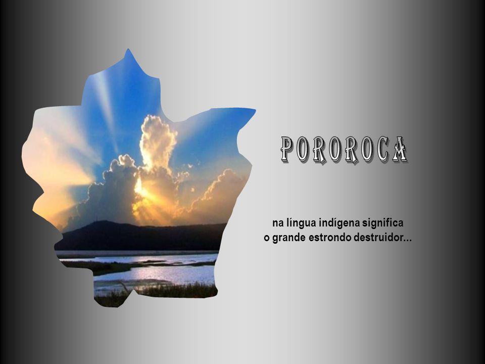na língua indígena significa o grande estrondo destruidor...