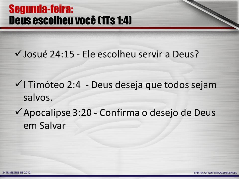 Segunda-feira: Deus escolheu você (1Ts 1:4)