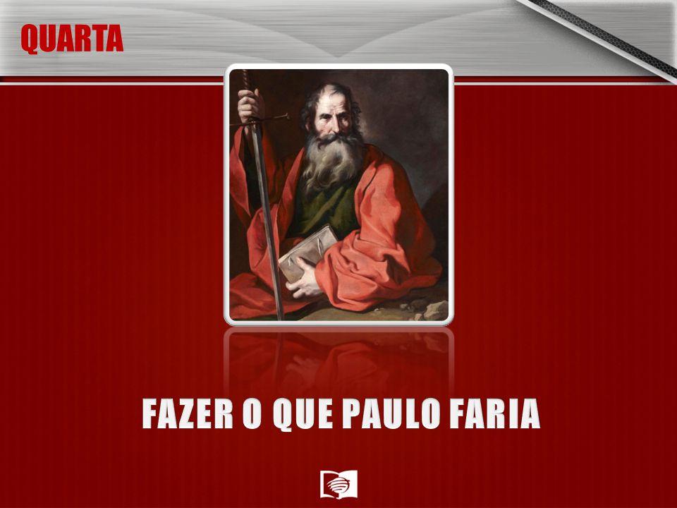 QUARTA FAZER O QUE PAULO FARIA
