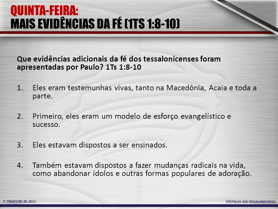 QUINTA-FEIRA: MAIS EVIDÊNCIAS DA FÉ (1TS 1:8-10)