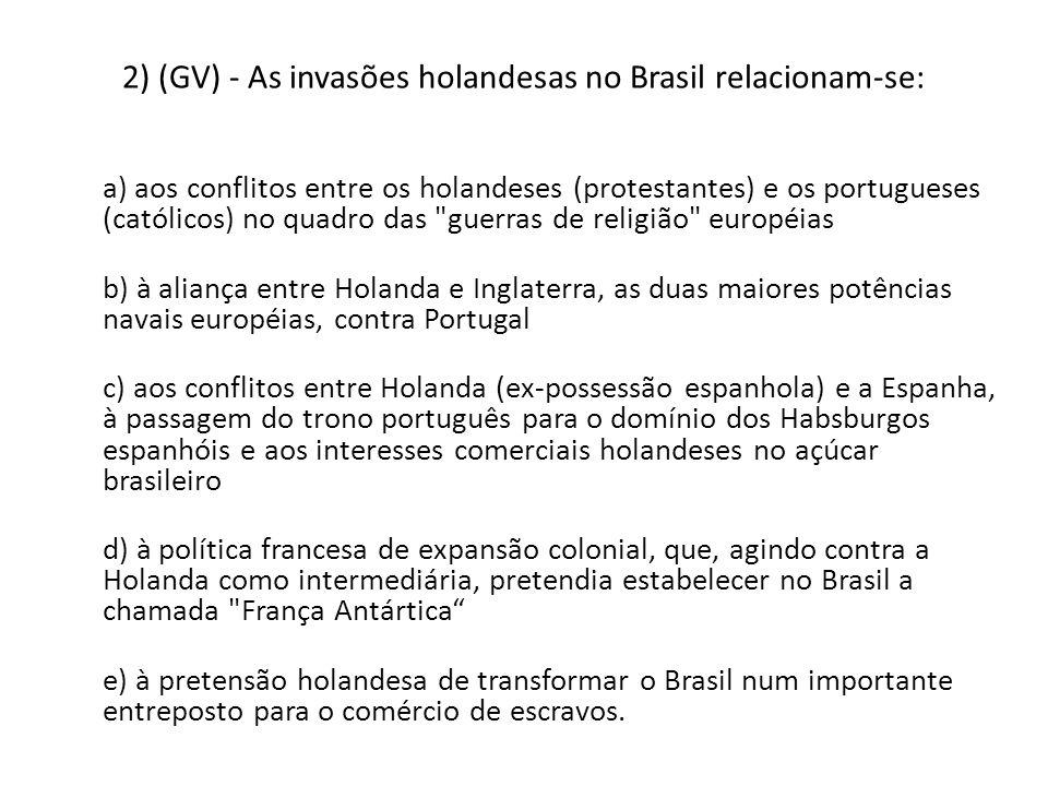 2) (GV) - As invasões holandesas no Brasil relacionam-se: