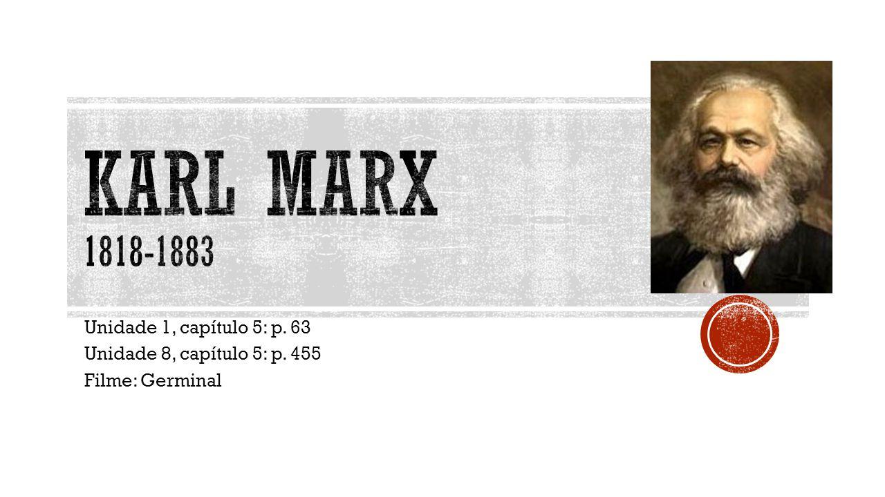Karl Marx 1818-1883 Unidade 1, capítulo 5: p. 63