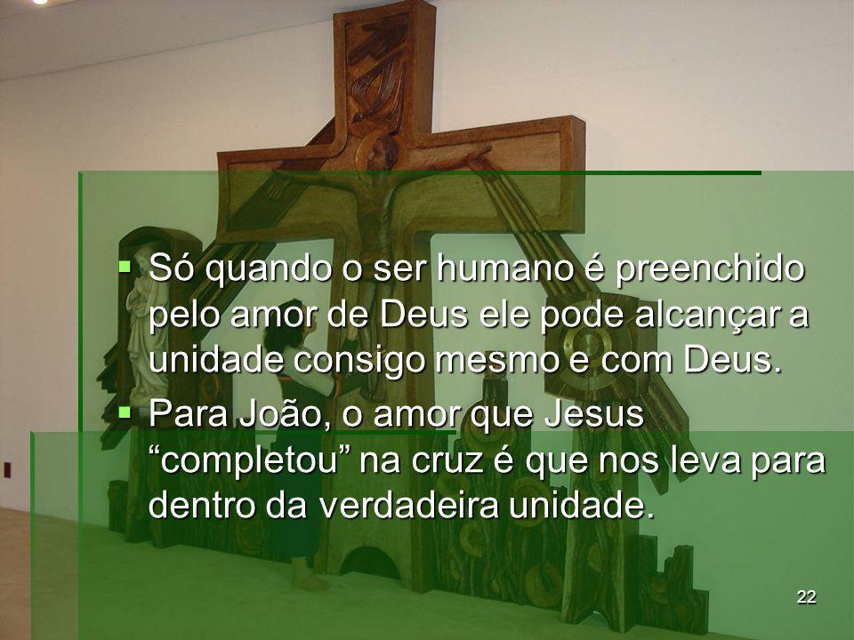 Só quando o ser humano é preenchido pelo amor de Deus ele pode alcançar a unidade consigo mesmo e com Deus.