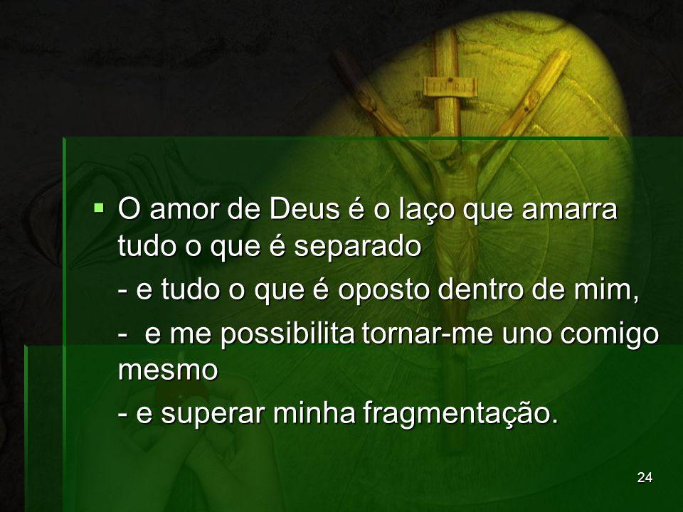 O amor de Deus é o laço que amarra tudo o que é separado