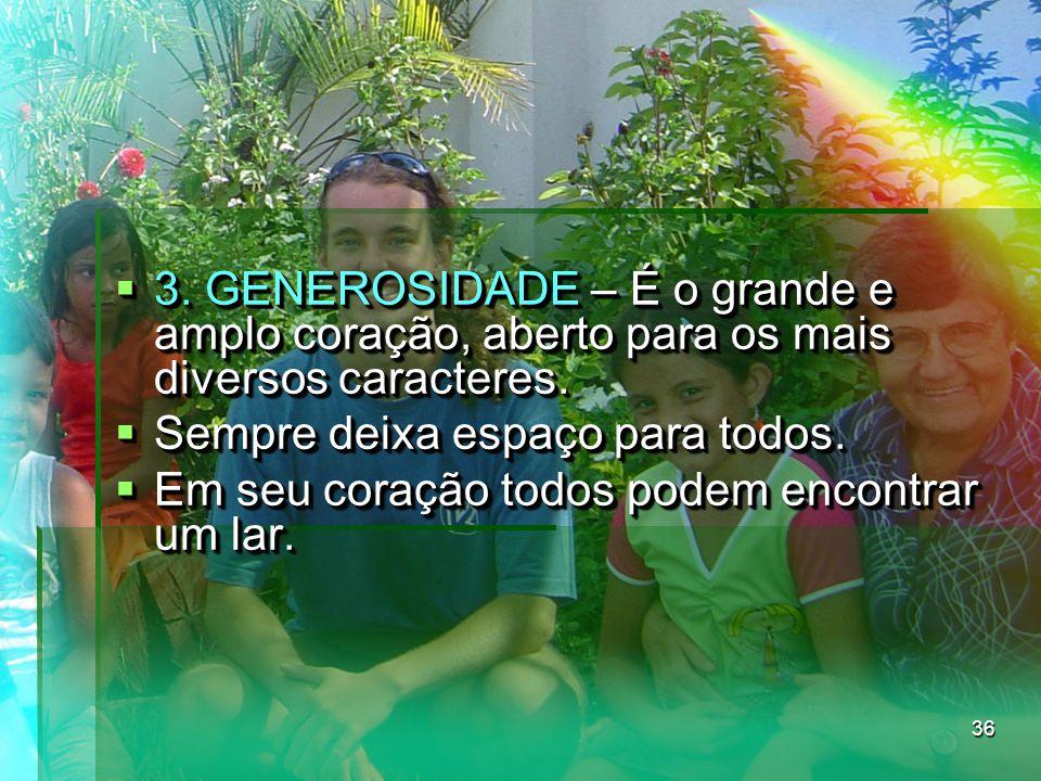 3. GENEROSIDADE – É o grande e amplo coração, aberto para os mais diversos caracteres.