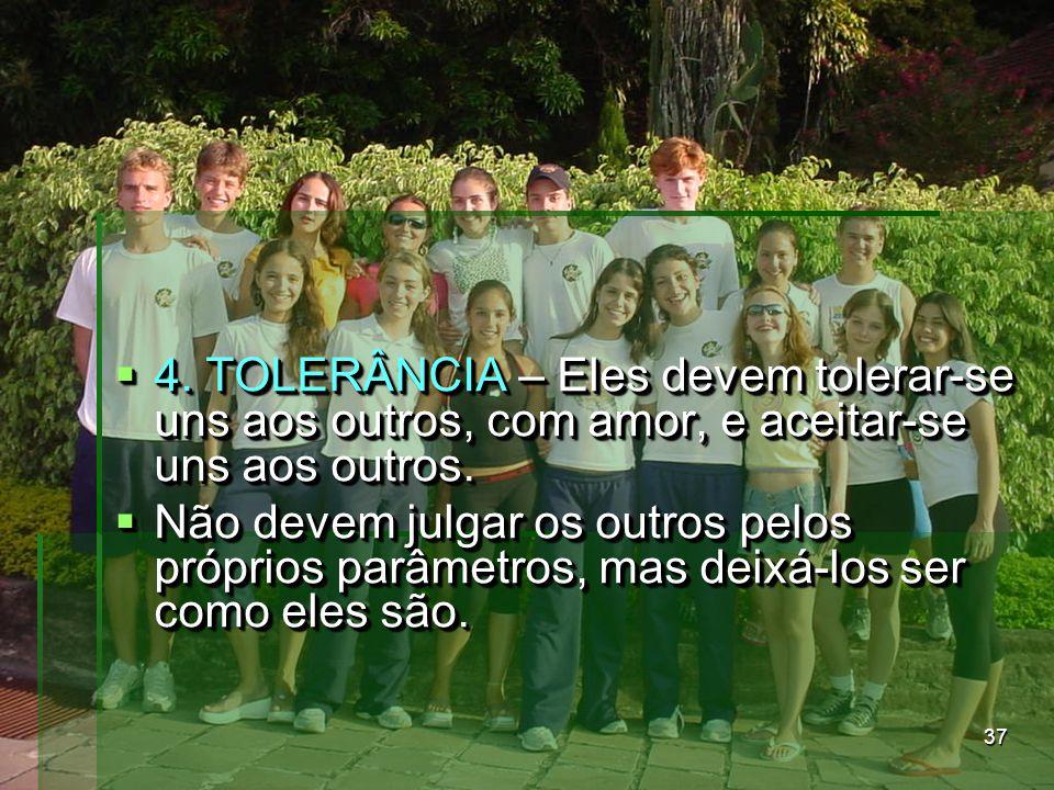 4. TOLERÂNCIA – Eles devem tolerar-se uns aos outros, com amor, e aceitar-se uns aos outros.