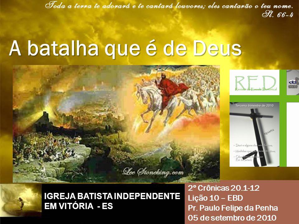 A batalha que é de Deus 2º Crônicas 20.1-12 Lição 10 – EBD