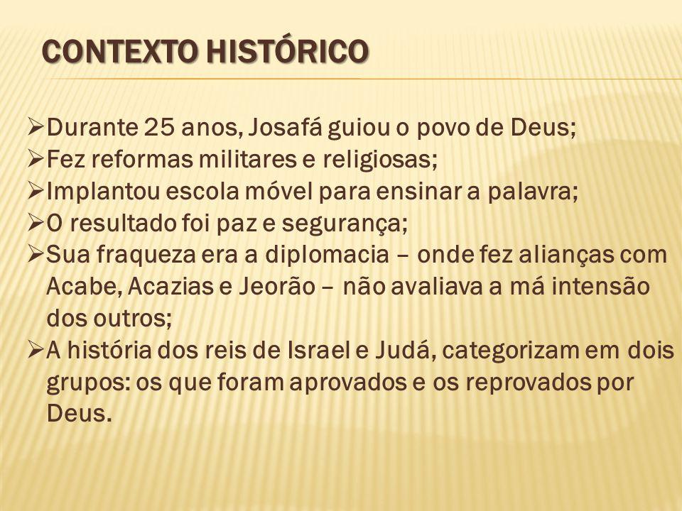 Contexto Histórico Durante 25 anos, Josafá guiou o povo de Deus;