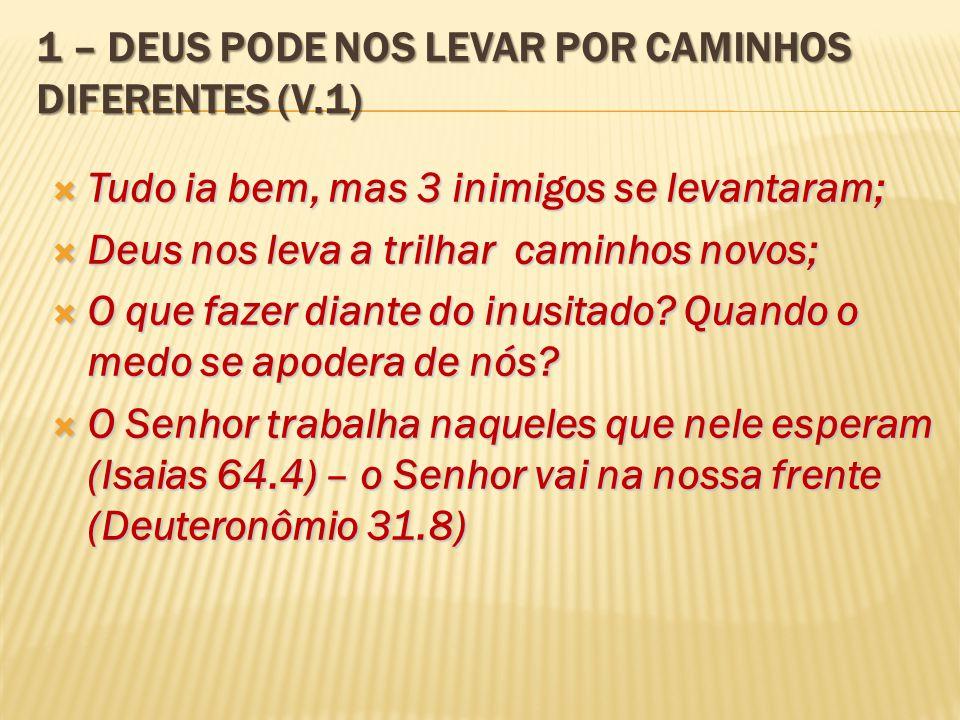 1 – deus pode nos levar por caminhos diferentes (v.1)