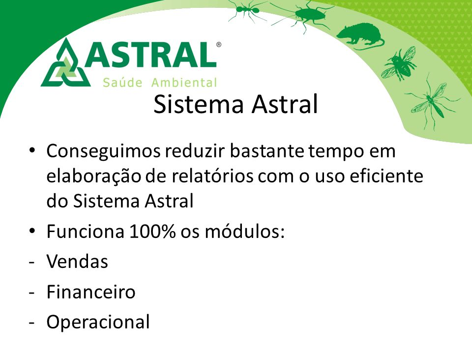 Sistema Astral Conseguimos reduzir bastante tempo em elaboração de relatórios com o uso eficiente do Sistema Astral.