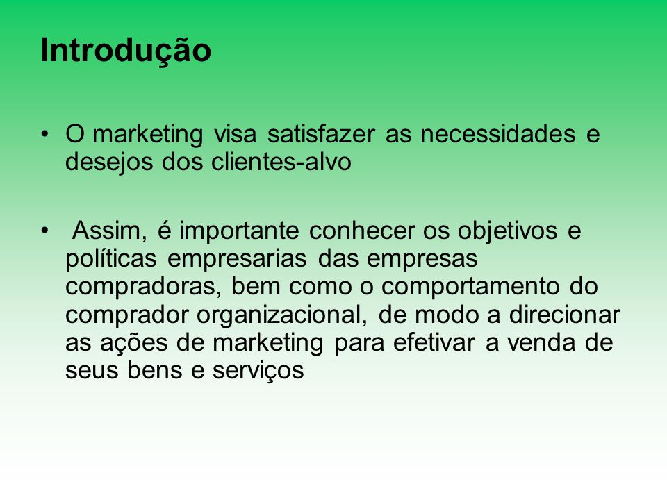 Introdução O marketing visa satisfazer as necessidades e desejos dos clientes-alvo.