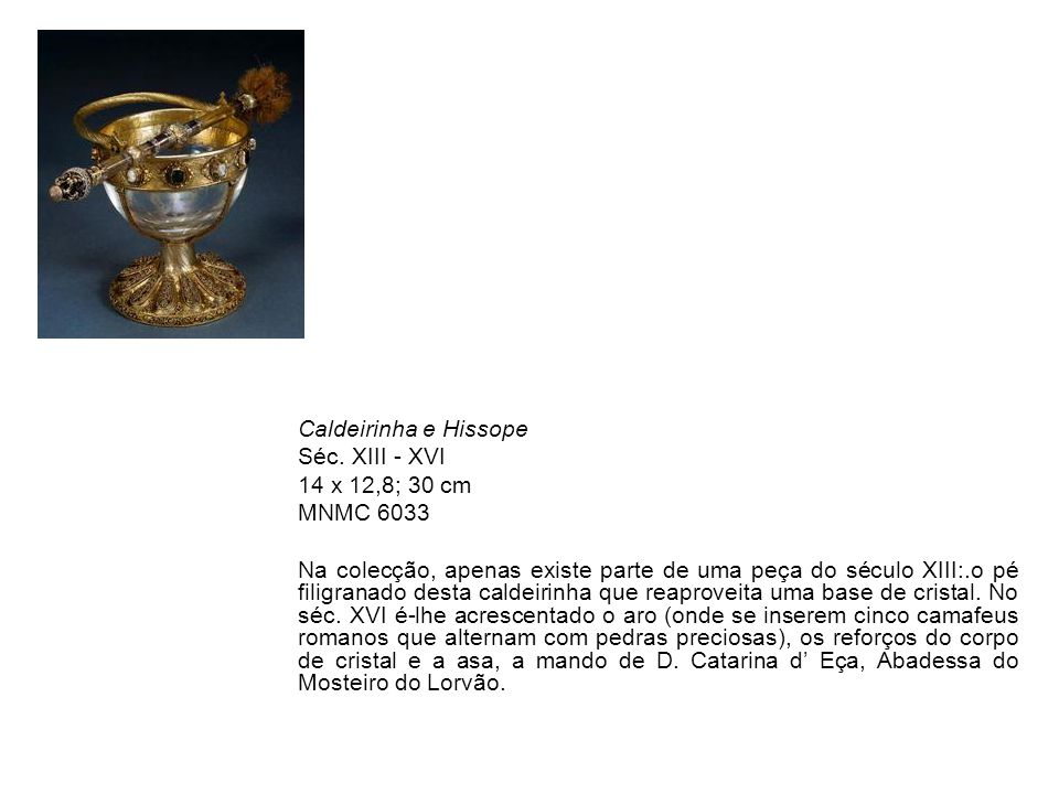 Caldeirinha e Hissope Séc. XIII - XVI. 14 x 12,8; 30 cm. MNMC 6033.