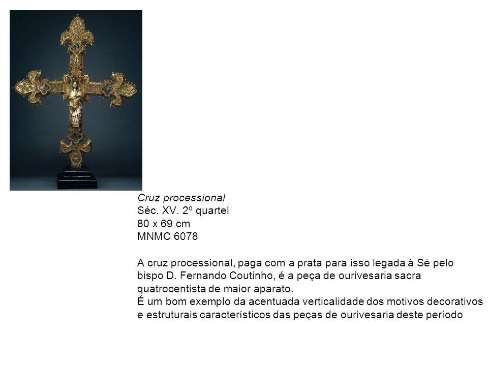 Cruz processional Séc. XV. 2º quartel. 80 x 69 cm. MNMC 6078. A cruz processional, paga com a prata para isso legada à Sé pelo.