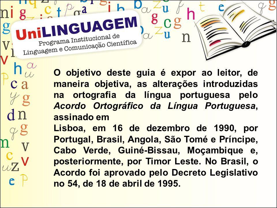 O objetivo deste guia é expor ao leitor, de maneira objetiva, as alterações introduzidas na ortografia da língua portuguesa pelo Acordo Ortográfico da Língua Portuguesa, assinado em