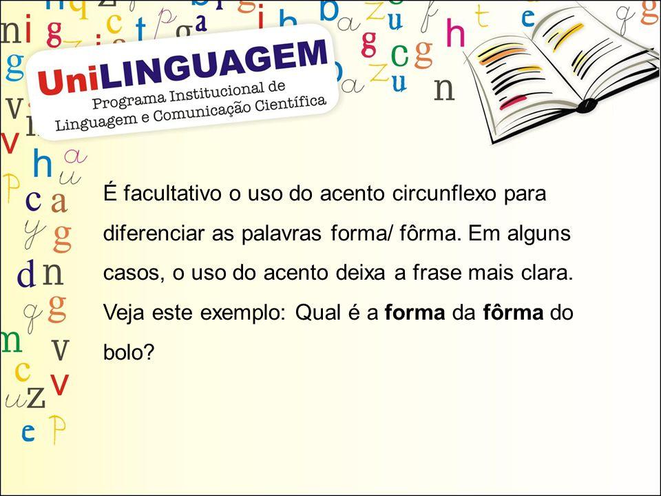 É facultativo o uso do acento circunflexo para diferenciar as palavras forma/ fôrma. Em alguns casos, o uso do acento deixa a frase mais clara.