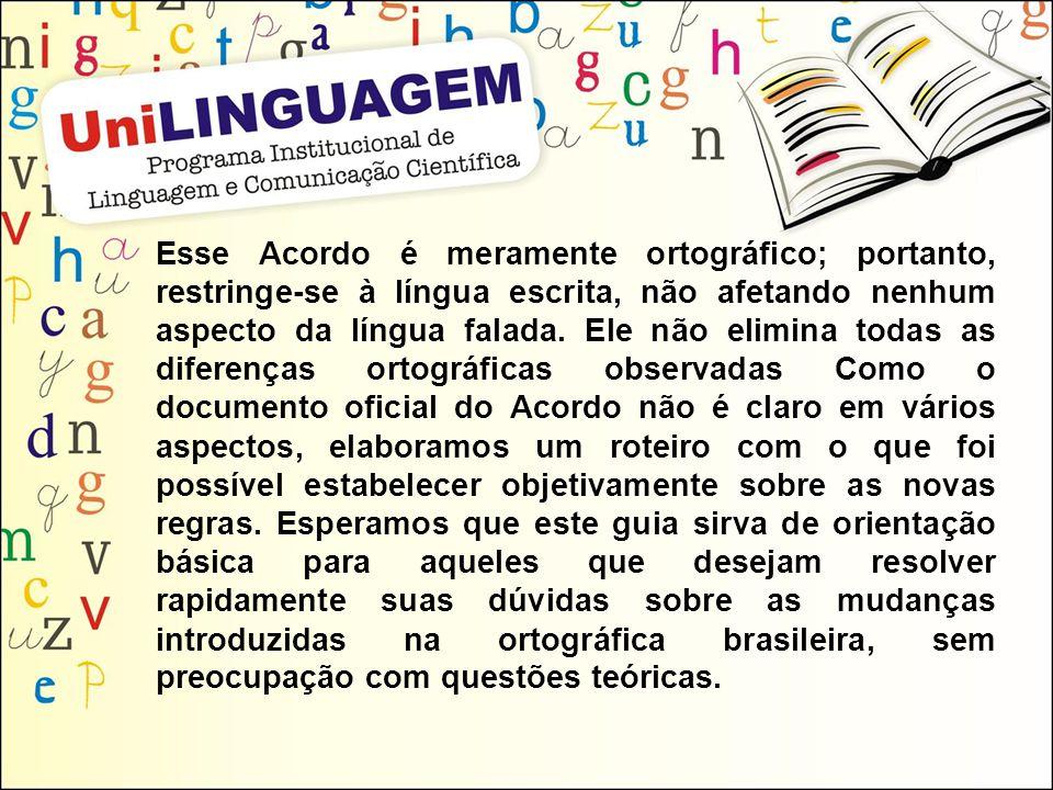 Esse Acordo é meramente ortográfico; portanto, restringe-se à língua escrita, não afetando nenhum aspecto da língua falada.