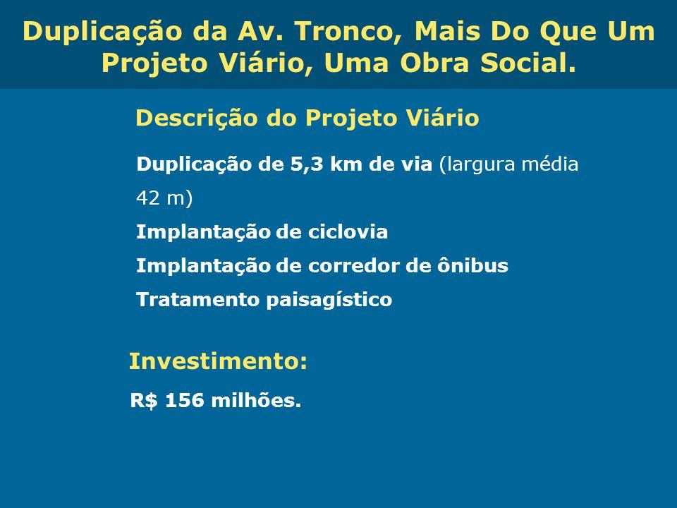 Duplicação da Av. Tronco, Mais Do Que Um Projeto Viário, Uma Obra Social.