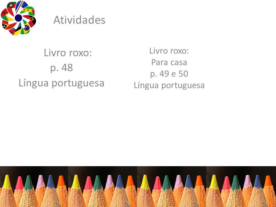 Atividades Livro roxo: p. 48 Língua portuguesa Livro roxo: Para casa