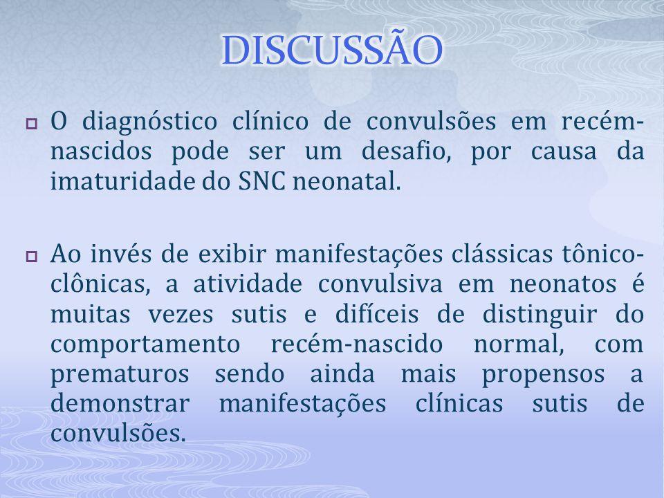 DISCUSSÃO O diagnóstico clínico de convulsões em recém-nascidos pode ser um desafio, por causa da imaturidade do SNC neonatal.
